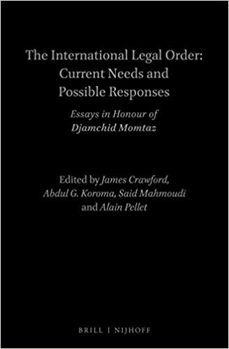 The International Legal Order: Current Needs and Possible Responses: Essays in Honour of Djamchid Momtaz (English and French Edition) (French) Bilingual Edition