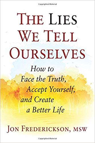 The Lies We Tell Ourselves: How to Face the Truth, Accept Yourself, and Create a Better Life