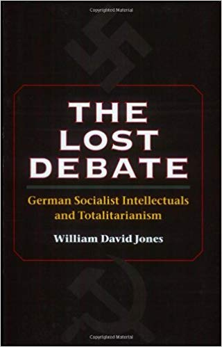 The Lost Debate:  German Socialist Intellectuals and Totalitarianism