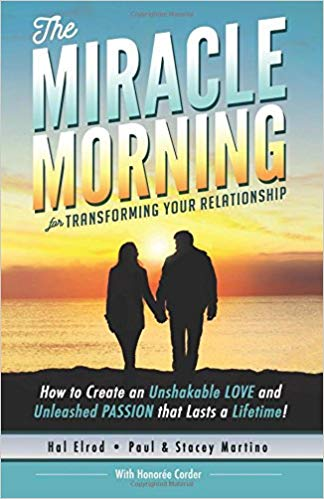 The Miracle Morning for Transforming Your Relationship:  How to Create an Unshakable LOVE and Unleashed PASSION that Lasts a Lifetime! (The Miracle Morning Book Series) (Volume 9)