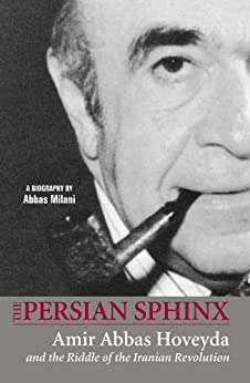 The Persian Sphinx: Amir Abbas Hoveyda and the Riddle of the Iranian Revolution - Epub + Converted Pdf