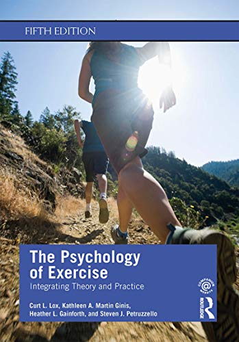 The Psychology of Exercise: Integrating Theory and Practice 5th Edition
