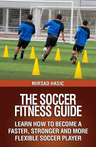 The Soccer Fitness Guide - Learn How to Become a Faster, Stronger and More Flexible Soccer Player - Epub + Converted Pdf