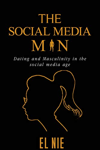 The Social Media Man: Dating and Masculinity in the social media age - Epub + Converted pdf