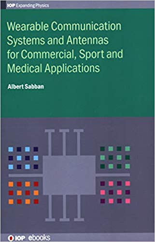 Wearable Communication Systems and Antennas for Commercial, Sport and Medical Applications (Programme:  IOP Expanding Physics)