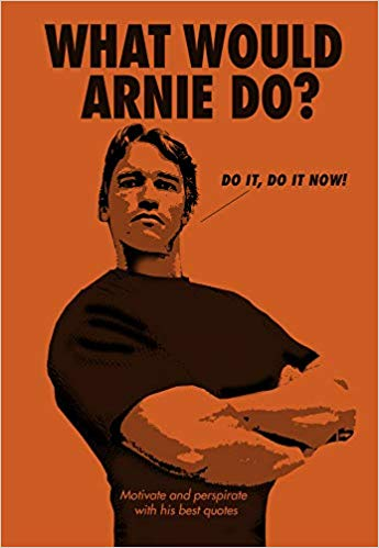 What Would Arnie Do?:  Motivate and Perspirate with His Best Quotes