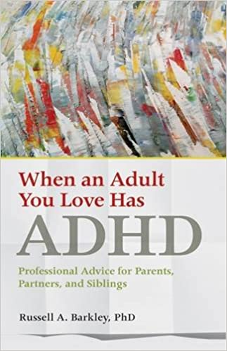 When an Adult You Love Has ADHD: Professional Advice for Parents, Partners, and Siblings - Original PDF