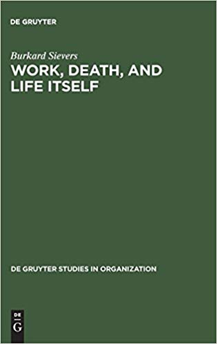 Work, Death, and Life Itself (Degruyter Studies in Organization)