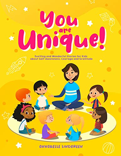 YOU ARE UNIQUE : Exciting and Wonderful Stories for Kids about Self-Awareness, Courage and Gratitude - Epub + Converted Pdf